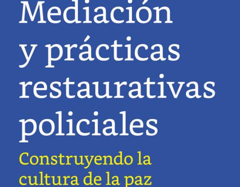 Mediación y prácticas restaurativas policiales